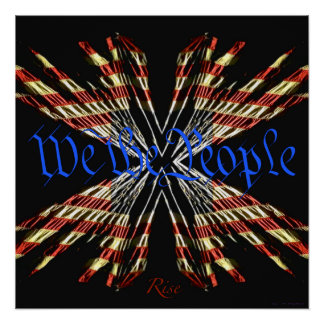 We the People -Rise Patriotic American Flag Poster