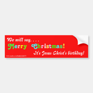 """""""We will say Merry Christmas!"""" bumper sticker"""