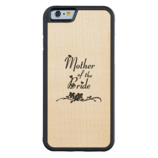 Weddings Mother of the Bride Maple iPhone 6 Bumper Case
