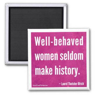 Well-behaved women seldom make history square magnet