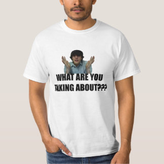 What Are You Talking About T Shirts