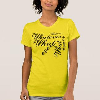 Whatever... Tshirt