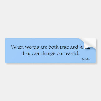 When words are both true and kind... bumper sticker