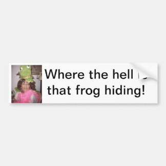 Where the hell is that frog hiding! bumper sticker