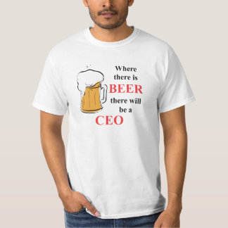 Where there is Beer - CEO Tee Shirts