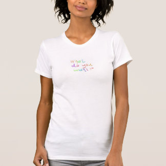 "White tank top with quote "" what do you want"""