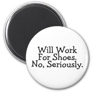 Will Work For Shoes No Seriously 6 Cm Round Magnet
