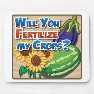 Will you Fertilize My Crops? Mouse Pad