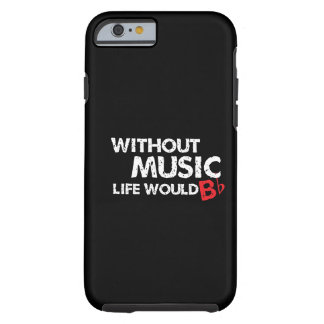 Without Music, Life would b flat! Tough iPhone 6 Case