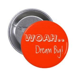 WOAH.., Dream Big! 6 Cm Round Badge