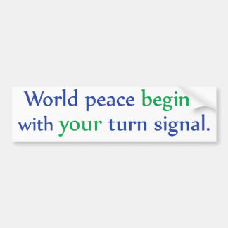 World Peace Begins with Your Turn Signal Bumper Sticker