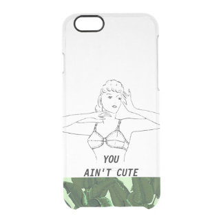 You Ain't Cute Minimal Funny Vintage Clear iPhone 6/6S Case