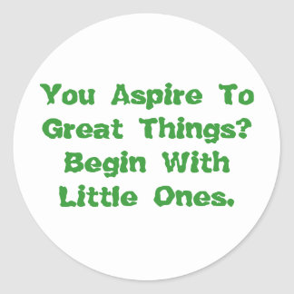 You Aspire To Great Things Stickers