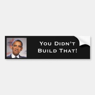 You Didn't Build That! Bumper Sticker