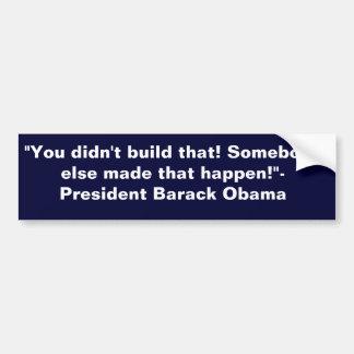 You didn't build that Obama bumper sticker