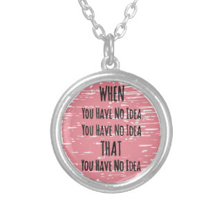 You Have No Idea - For the Clueless Know It All Round Pendant Necklace