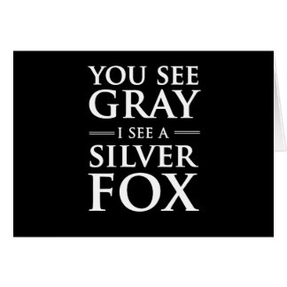 You See Gray, I See a Silver Fox Greeting Card