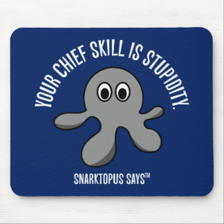 Your main skill is stupidity mouse pad