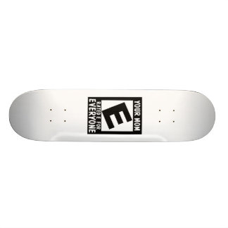 Your mom is rated e for everyone. 20 cm skateboard deck