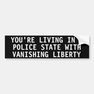 You're living in a police state bumper sticker