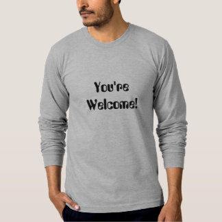 You're Welcome-  Long Sleeve Fitted Tee